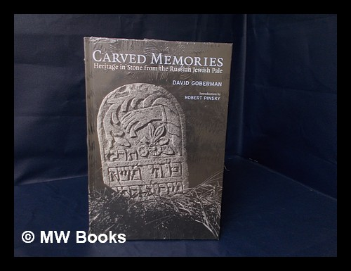 Carved Memories : Heritage in Stone from the Russian Jewish Pale / David Goberman ; Introduction by Robert Pinsky ; Essay by Gershon Hundert. David Noevich Goberman.
