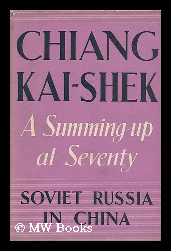Soviet Russia in China; a Summing-Up At Seventy, by Chiang Chung-Cheng (Chiang Kai-Shek). Kai-Shek Chiang.