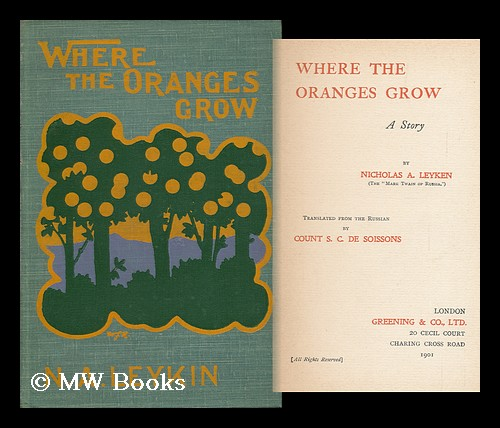 Where the Oranges Grow / Translated from the Russian by Count S. C. De Soissons. Nicholas A. Leyken.