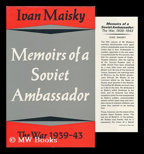 Memoirs of a Soviet Ambassador: the War, 1939-43 [By] Ivan Maisky; Translated from the Russian by Andrew Rothstein. I. M. Maiskii.
