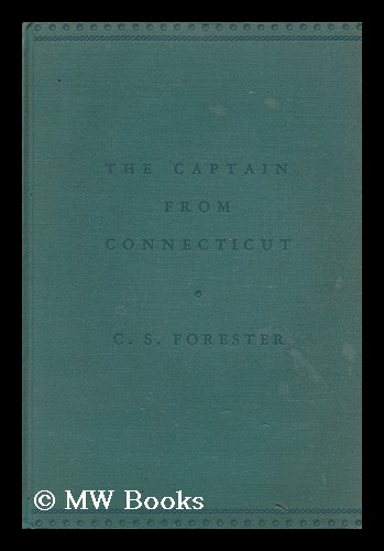 The Captain from Connecticut, by C. S. Forester. C. S. Forester, Cecil Scott.