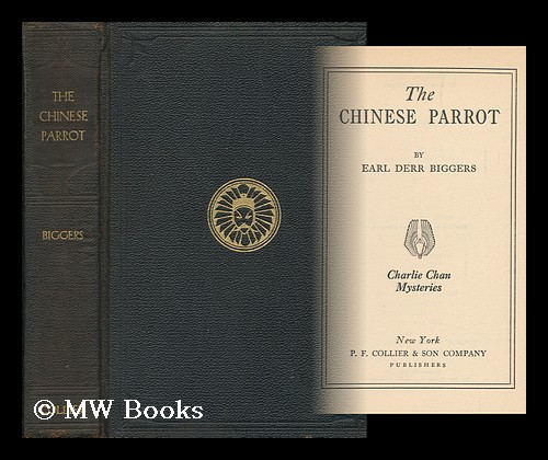 The Chinese Parrot : a Novel / by Earl Derr Biggers. Earl Derr Biggers.
