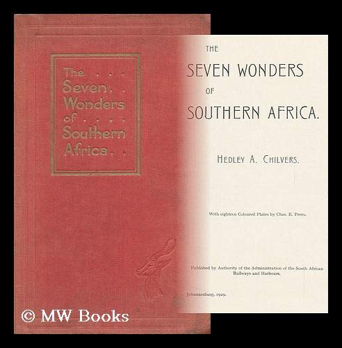 The Seven Wonders of Southern Africa / [By] Hedley A. Chilvers. with ... Plates by Chas. E. Peers. Hedley Arthur Chilvers.