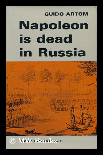 Napoleon is Dead in Russia; Translated [From the Italian] by Muriel Grindrod. Guido Artom.