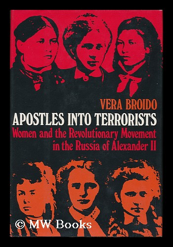 Apostles Into Terrorists : Women and the Revolutionary Movement in the Russia of Alexander II / by Vera Broido. Vera Broido.