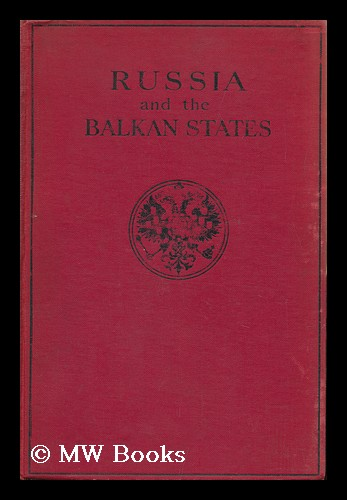 A Short History of Russia and the Balkan States, by Sir Donald Mackenzie Wallace, Prince Kropotkin, C. Mijatovich and J. D. Bourchier. Reproduced from the 11th Edition of the Encyclopaedia Britannica. Donald Mackenzie Wallace, Sir.