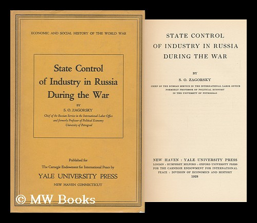 State Control of Industry in Russia During the War / by S. O. Zagorsky. S. O. Zagorsky.