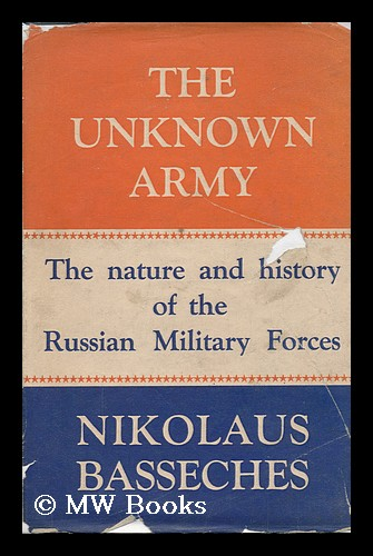 The Unknown Army : the Nature and History of the Russian Military Forces, by Nikolaus Basseches, Translated by Marion Saerchinger. Nikolaus Basseches.