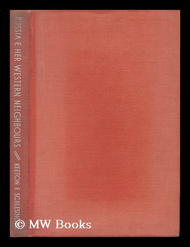 Russia and Her Western Neighbours / by George W. Keeton ... and Dr. Rudolf Schlesinger. George Williams . Schlesinger Keeton, Rudolf, 1902-.