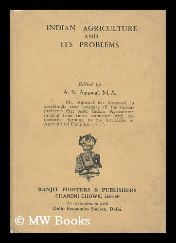 Indian Agriculture and its Problems. A. N. Agrawal.