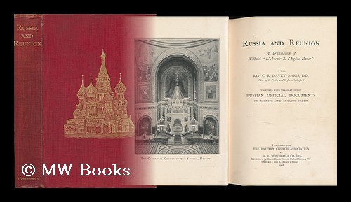 """Russia and Reunion; a Translation of Wilbois' """"L'avenir De L'Eglise Russe, """" by the Rev. C. R. Davey Biggs Together with Translations of Russian Official Documents on Reunion and English Orders. Joseph Wilbois."""