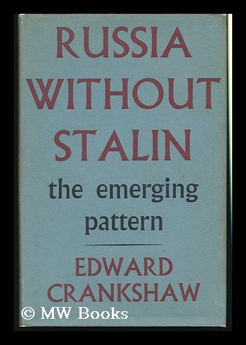Russia Without Stalin : the Emerging Pattern / Edward Crankshaw. Edward Crankshaw.