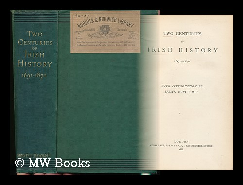 Two Centuries of Irish History, 1691-1870 / with Introduction by James Bryce, M. P. James Bryce Bryce, Viscount.