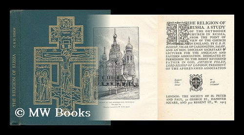 The Religion of Russia : a Study of the Orthodox Church in Russia, from the Point of View of the Church of England / by G. B. H. Bishop. George Bernard Hamilton Bishop.