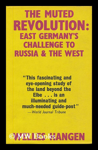 The Muted Revolution: East Germany's Challenge to Russia and the West. Welles Hangen.