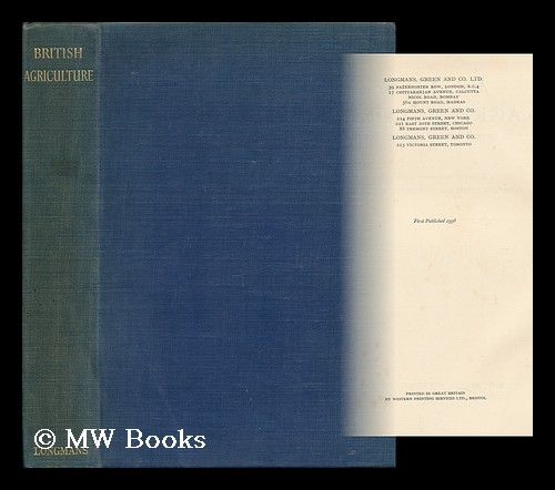 British Agriculture : the Principles of Future Policy / a Report of an Enquiry Organized by Viscount Astor and B. Seebohm Rowntree. Waldorf Astor Astor, Viscount, Benjamin Seebohm Rowntree.