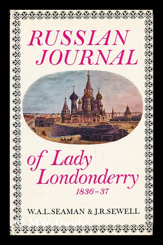 Russian Journal of Lady Londonderry, 1836-37 / Edited by W. A. L. Seaman and J. R. Sewell. Frances Anne Vane Londonderry, Marchioness Of.