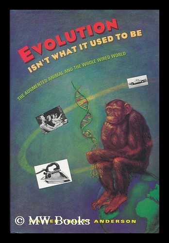 Evolution Isn't What it Used to be : the Augmented Animal and the Whole Wired World / Walter Truett Anderson. Walt Anderson, 1933-.