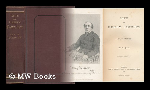 The Life of Henry Fawcett / by Leslie Stephen, with Two Portraits. Leslie Stephen, Sir.