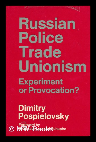 Russian Police Trade Unionism : Experiment or Provocation? / with a Foreword by Leonard Schapiro. Dimitry Pospielovsky, 1935-.