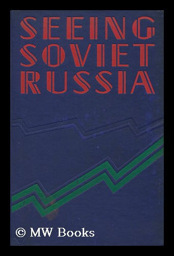 Seeing Soviet Russia, an Informative Record of the Cheapest Trip in Europe / by Hubert Griffith. with Sketch-Map. Hubert Freeling Griffith.