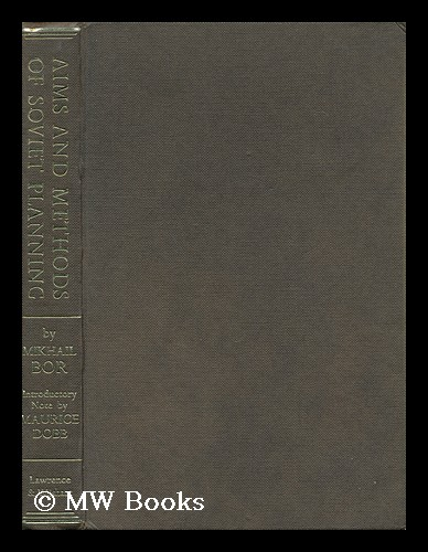 Aims and Methods of Soviet Planning / by Mikhail Bor; with Introductory Note by Maurice Dobb, Translated [From the Russian] by Maxim Korobochkin and Others. Mikhail Zakharovich Bor.