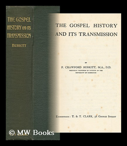 The Gospel History and its Transmission / by F. Crawford Burkitt. Francis Crawford Burkitt.