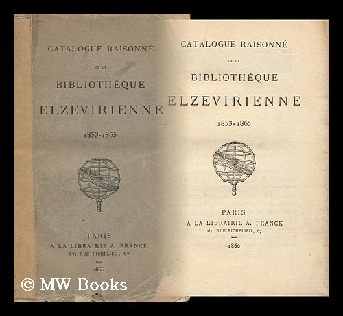 Catalogue Raisonne De La Bibliotheque Elzevirienne, 1853-1865. Anon.