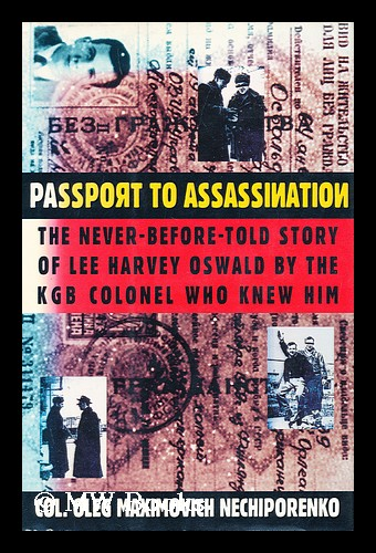 Passport to Assassination : the Never-Before-Told Story of Lee Harvey Oswald by the KGB Colonel Who Knew Him / Oleg M. Nechiporenko ; Translated from the Russian by Todd P. Bludeau. Oleg M. Nechiporenko.