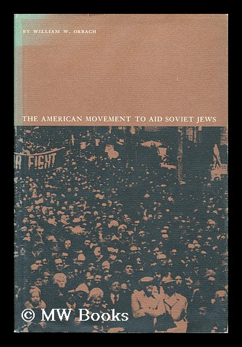 The American Movement to Aid Soviet Jewry. William W. Orbach.