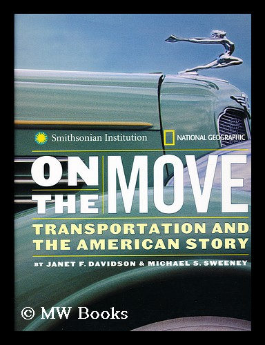 On the move : transportation and the American story / by Janet F. Davidson and Michael S. Sweeney. Janet F. Sweeney Davidson, Michael S.