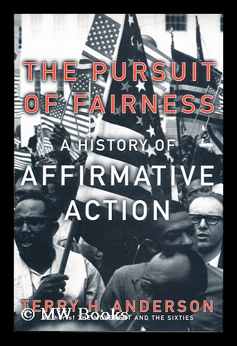 The pursuit of fairness : a history of affirmative action / by Terry H. Anderson. Terry H. Anderson.