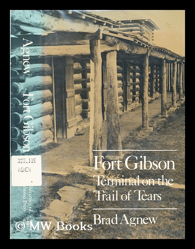 Fort Gibson, Terminal on the Trail of Tears / Brad Agnew. Brad Agnew, 1939-.