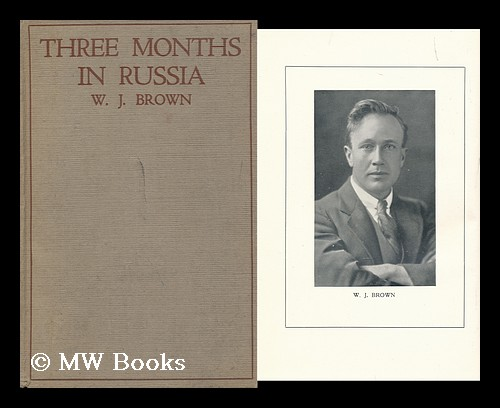 Three Months in Russia / by W. J. Brown. William John Brown.