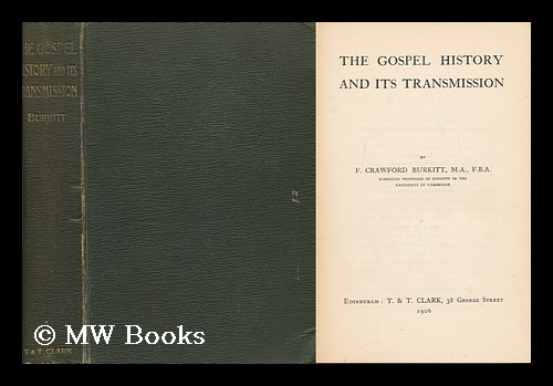 The Gospel History and its Transmission. Francis Crawford Burkitt.