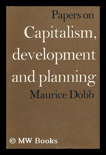 Papers on Capitalism, Development and Planning / Maurice Dobb. Maurice Herbert Dobb.
