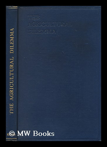The agricultural dilemma / a report of an enquiry organised by Viscount Astor and Mr. B. Seebohm Rowntree. Waldorf Astor Astor, Viscount.