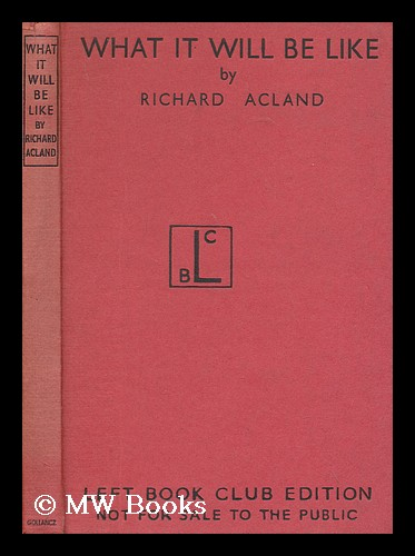 What it will be like in the new Britain / by Richard Acland. Richard Acland, Sir.