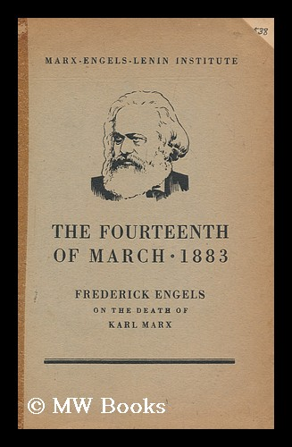 The fourteenth of March 1883 : Frederick Engels on the death of Karl Marx. Friedrich Engels, Moscow . Institut Marksa-Engel'sa-Lenina, Russia.