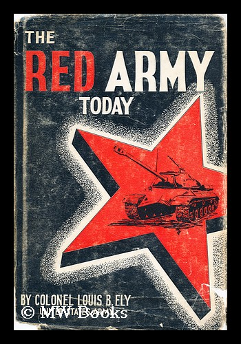 The Red Army Today. Colonel Louis B. Ely.