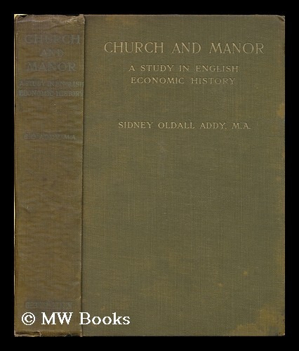 Church and manor : a study in English economic history. Sidney Oldall Addy.
