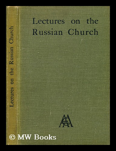 The Russian church : lectures on its history, constitution, doctrine and ceremonial / preface by the Lord Bishop of London. Percy Dearmer.