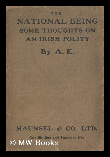 The national being : some thoughts on an Irish polity / by A.E. AE.