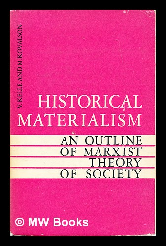 Historical materialism : an outline of Marxist theory of society / [by] V. Kelle and M. Kovalson. [Translated from the Russian by Y. Sdobnikov]. Vladislav Zhanovich Kelle.