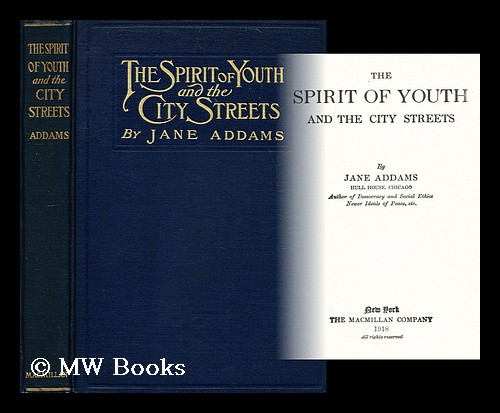 The spirit of youth and the city streets / by Jane Addams. Jane Addams.