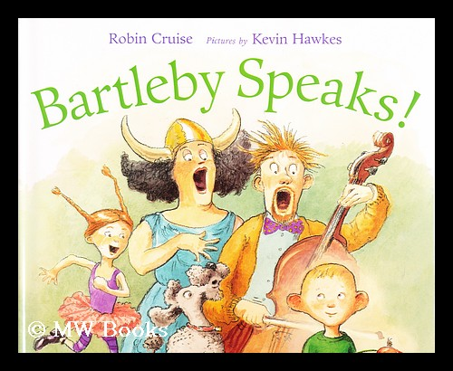 Bartleby speaks! Robin Cruise, Kevin Hawkes.