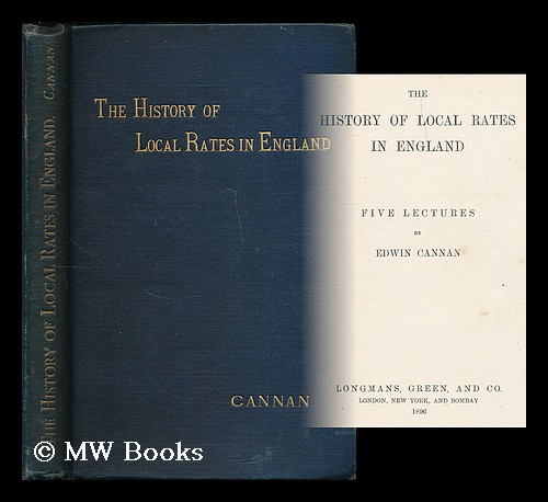 The history of local rates in England : five lectures / by Edwin Cannan. Edwin Cannan.