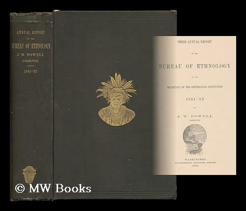 Third annual report of the Bureau of Ethnology to the Secretary of the Smithsonian Institution : 1881-'82. Smithsonian Institution Bureau of Ethnology, United States.