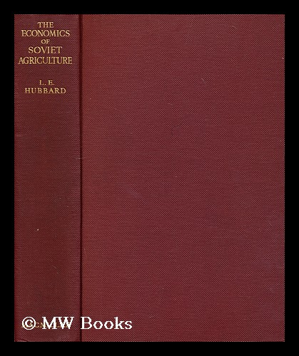 The economics of soviet agriculture / by Leonard E. Hubbard. Leonard E. Hubbard, Leonard Egerton, B. 1882.