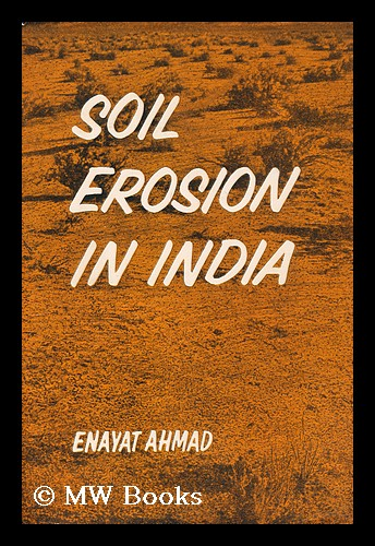 Soil erosion in India / [by] E. Ahmad. Enayat Ahmad.